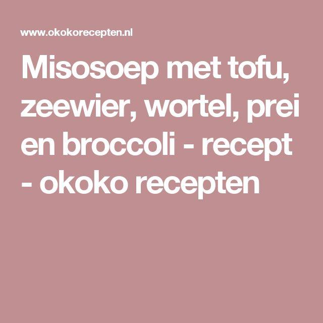 Misosoep met tofu, zeewier, wortel, prei en broccoli - recept - okoko recepten