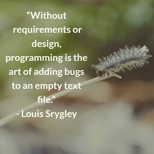 """Without #requirements or #design, #programming is the art of adding #bugs to an empty text file."" by Louis Srygley #error #code #debug #specification #verification #testing"