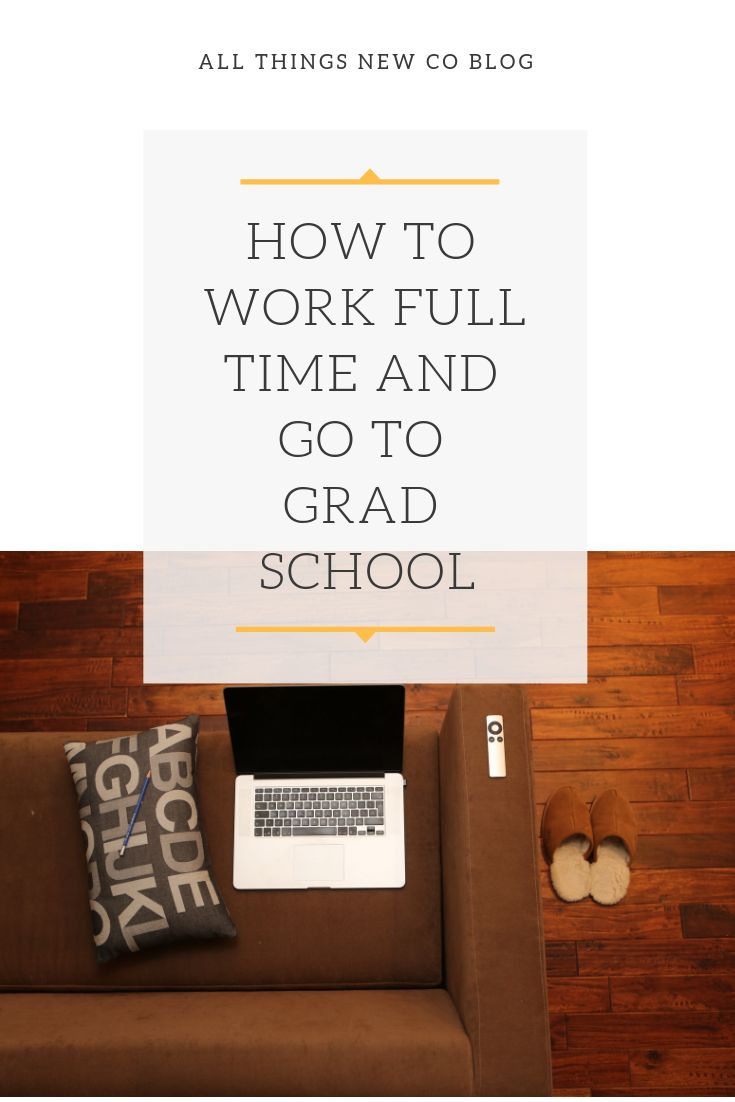 How To Work Full Time And Go To Grad School Student Mom
