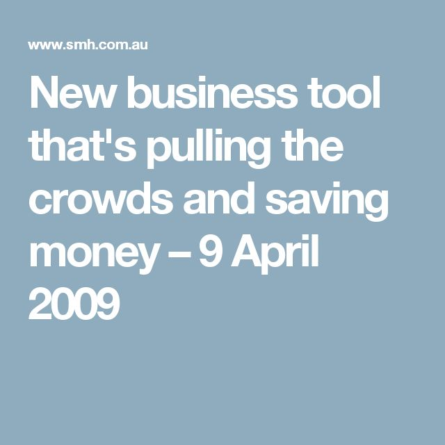 New business tool that's pulling the crowds and saving money – 9 April 2009