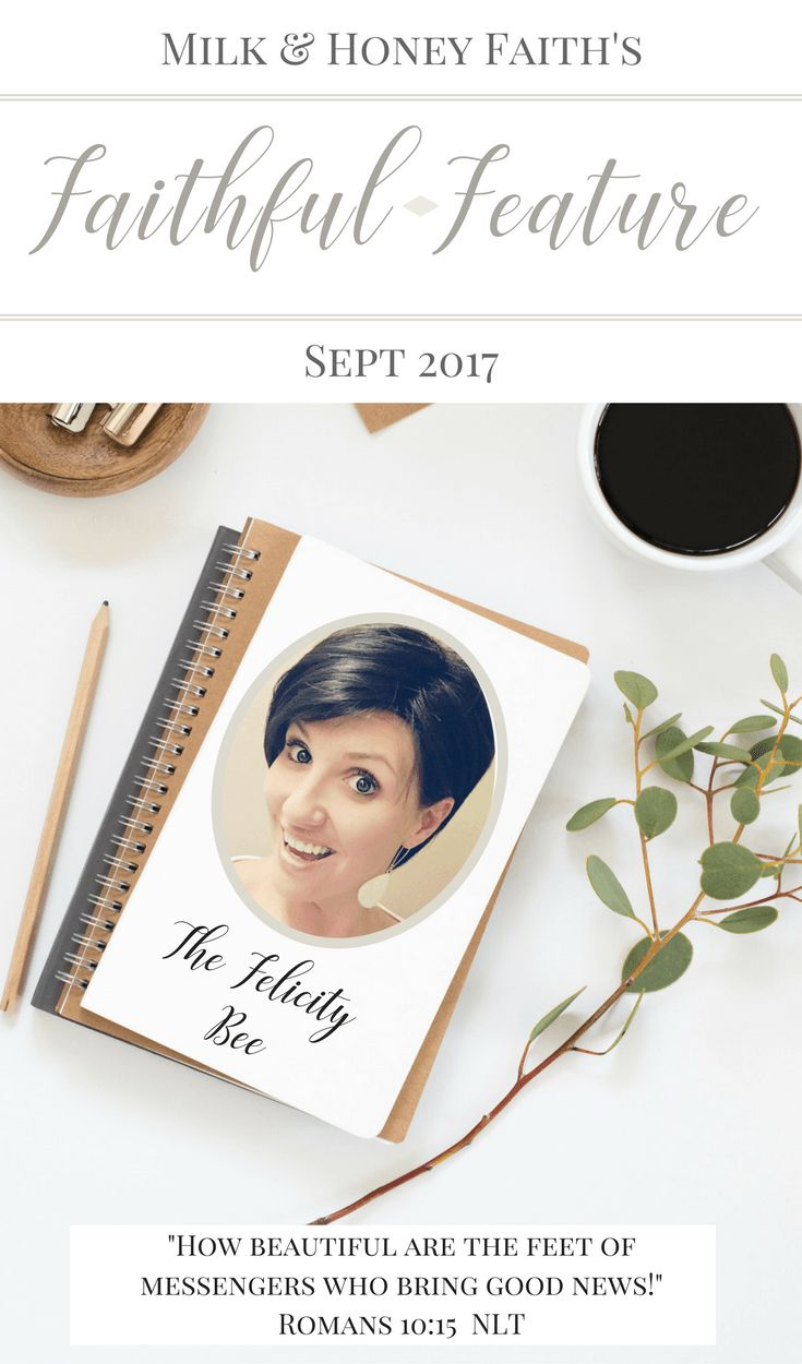 Introducing: Erika Michelle from the Felicity Bee on this month's Faithful Feature at Milk & Honey Faith. Tune in every month for our showcase of Christian Bloggers who write for His Glory. #milkandhoneyfaith #thefaithfulfeature