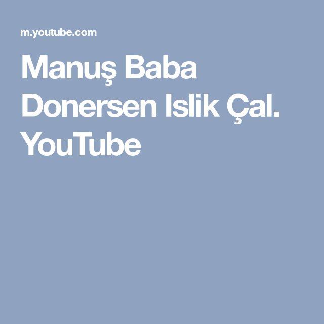 Manuş Baba Donersen Islik Çal. YouTube