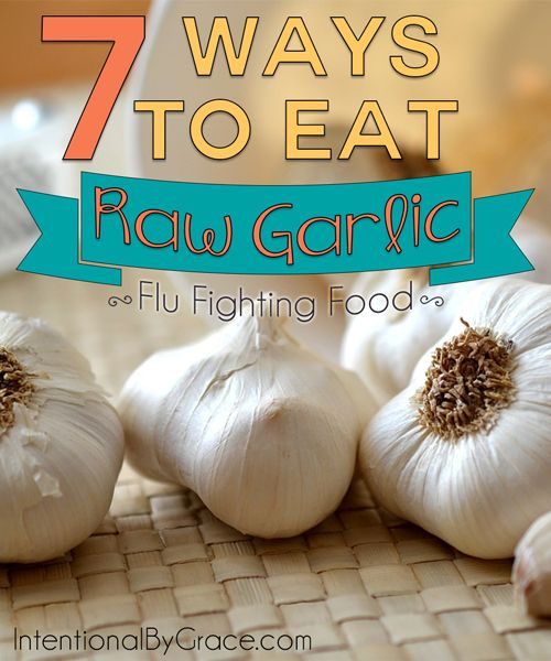 7 Ways to Eat Raw Garlic! A great flu fighting, cold fighting remedy. Natural remedies are truly amazing!