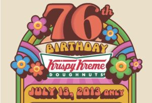Buy a dozen of Original Glazed Doughnuts and get a second dozen for 76 cents. Event takes place July 13th. Excludes CT and Puerto Rico. 0.76 cents dozen of donuts @ Krispy Kreme.