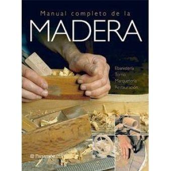 Manual completo de la madera : ebanistería, torno, marquetería, restauración. Sign. T 674 MAN. http://encore.fama.us.es/iii/encore/record/C__Rb2559557?lang=spi