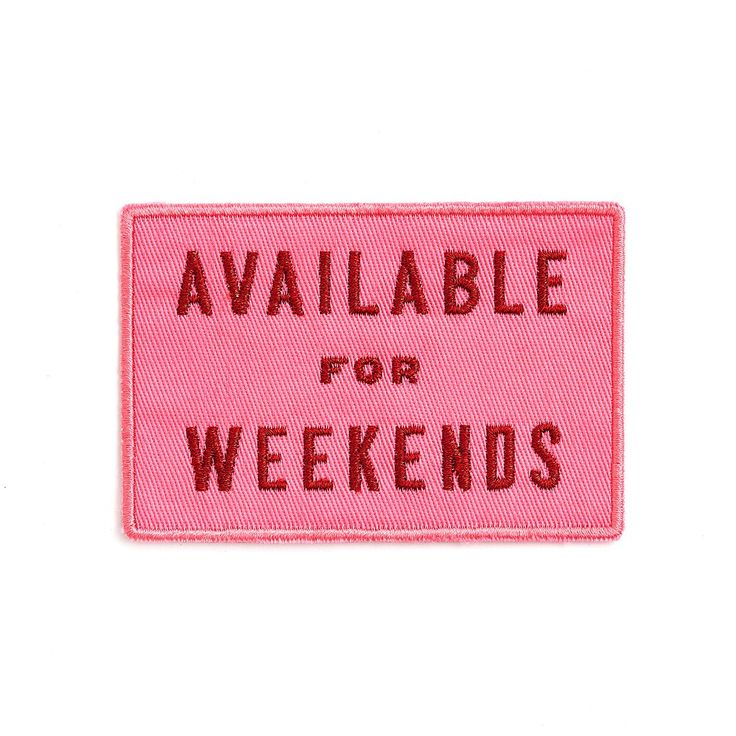 embroidered patch - available for weekends