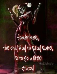 Harley is proof those in the mental health field should seek mental help, themselves...