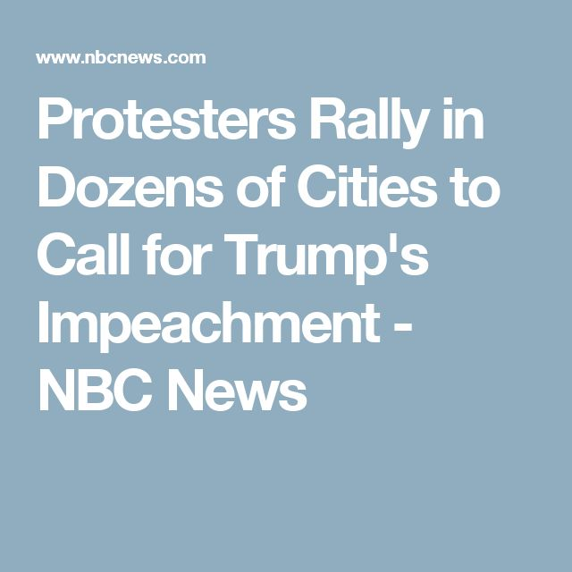 Protesters Rally in Dozens of Cities to Call for Trump's Impeachment - NBC News