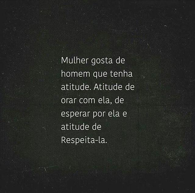 Mulher gosta de homem que tenha atitude. Atitude de orar com ela e atitude de Respeita-la. #frases #orar