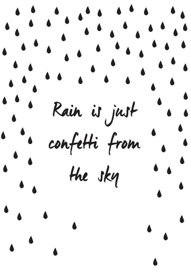 Rain is just confetti from the sky. Quotes, positive, gute Laune, Regenwetter, Illustration, Spruch, Zitat, Inspiration