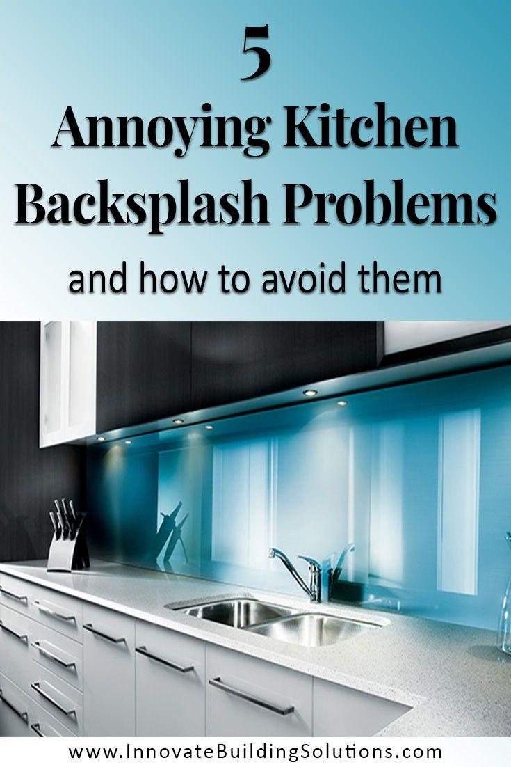 5 Annoying Problems With Kitchen Backsplashes And How To Fix Them Kitchen Backsplash Backsplash Kitchen Backsplash Panels