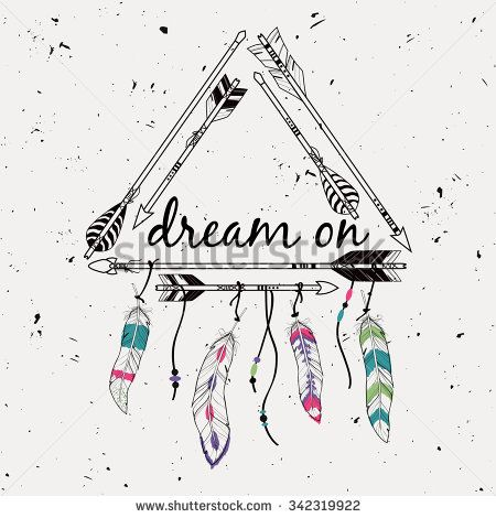 "Vector illustration with tribal frame with ethnic arrows and feathers. American indian motifs. Boho style. ""Dream on"" motivational poster."