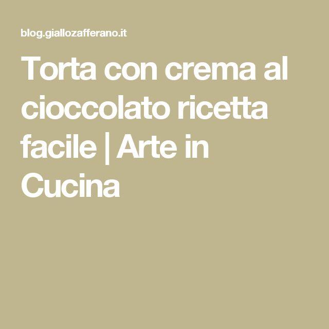 Torta con crema al cioccolato ricetta facile | Arte in Cucina