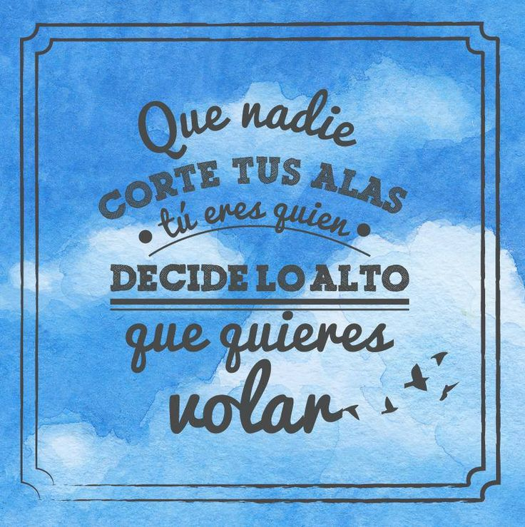 Que nadie corte tus alas, tú eres quien decide lo alto que quieres volar... #Citas #Frases @Candidman