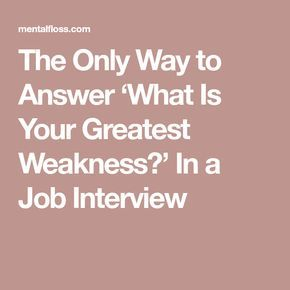 The Only Way to Answer 'What Is Your Greatest Weakness?' In a Job Interview