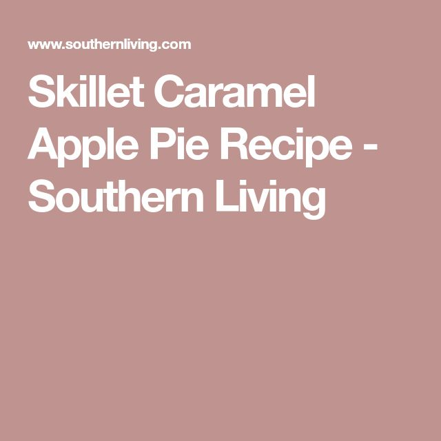 Skillet Caramel Apple Pie Recipe - Southern Living