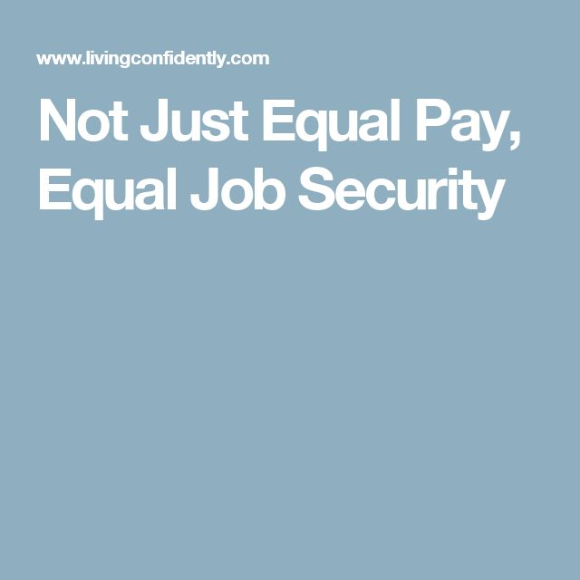Not Just Equal Pay, Equal Job Security