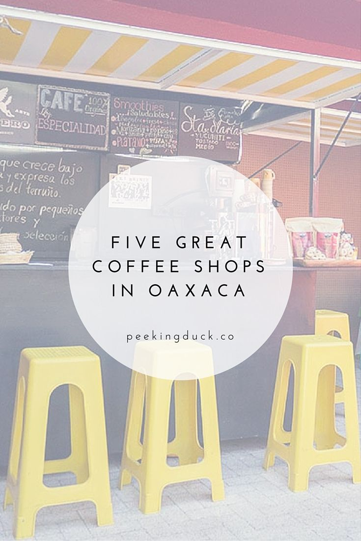 Five great coffee shops to try in Oaxaca, Mexico.                                                                                                                                                                                 More
