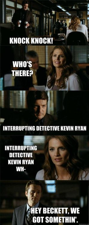 Knock Knock. Who's there? Ryan. Always interrupting Castle and Beckett.