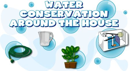 Learn about how you can conserve water around the house.