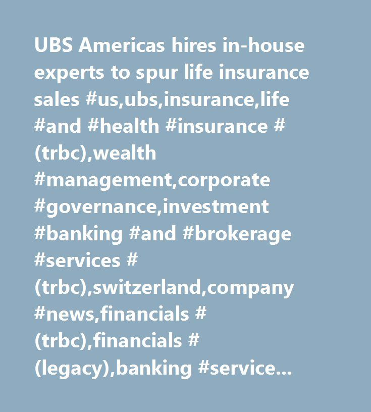 UBS Americas hires in-house experts to spur life insurance sales #us,ubs,insurance,life #and #health #insurance #(trbc),wealth #management,corporate #governance,investment #banking #and #brokerage #services #(trbc),switzerland,company #news,financials #(trbc),financials #(legacy),banking #services #(legacy),investment #management #and #fund #operators #(trbc),united #states,insurance #(legacy)…