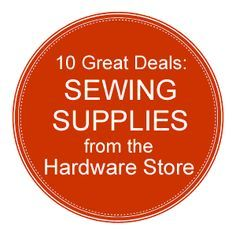Absolutely the best resource tips I've seen for awhile - Thank you Sew Mama Sew!!! Shopping for Sewing Supplies at the Hardware Store | Sew Mama Sew |