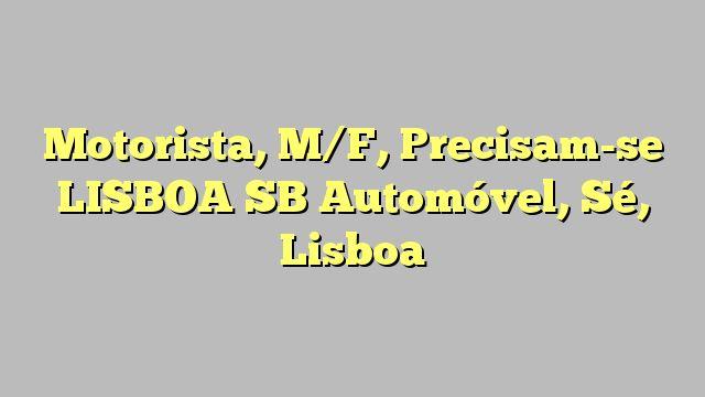 Motorista, M/F, Precisam-se LISBOA SB Automóvel, Sé, Lisboa