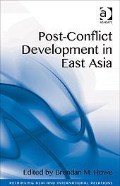Post-conflict development in East Asia / ed. by Brendan M. Howe. -- Farnham ;  Burlington :  Ashgate,  cop. 2014.