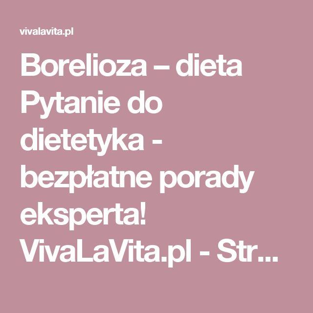 Borelioza – dieta Pytanie do dietetyka - bezpłatne porady eksperta! VivaLaVita.pl - Strona 1
