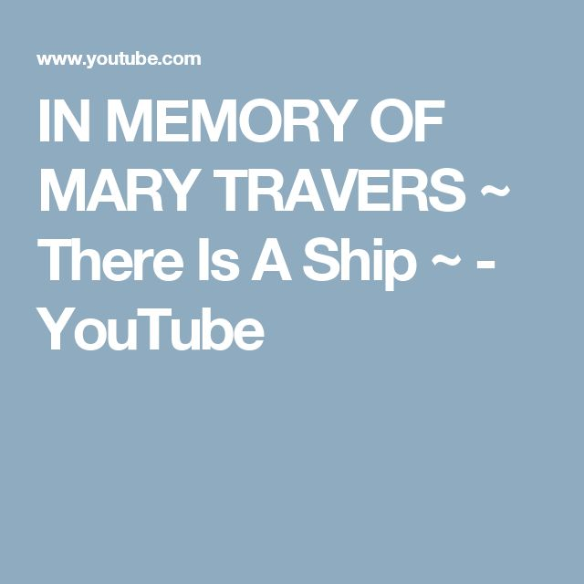 IN MEMORY OF MARY TRAVERS ~ There Is A Ship ~ - YouTube