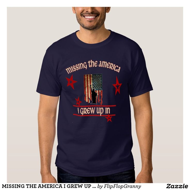 MISSING THE AMERICA I GREW UP IN T-SHIRT #security #love #harmony #peace #no terrorists #no war #trustworthy politicians #faith #respect