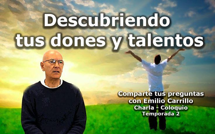 05 Descubriendo tus Dones y Talentos. Emilio Carrillo - Charla-Coloquio.