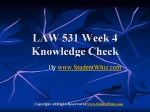 Find answers of LAW 531 week 4 knowledge check Latest for students of University of Phoenix. To Get Complete Knowledge Check Here: http://goo.gl/w2ke5G