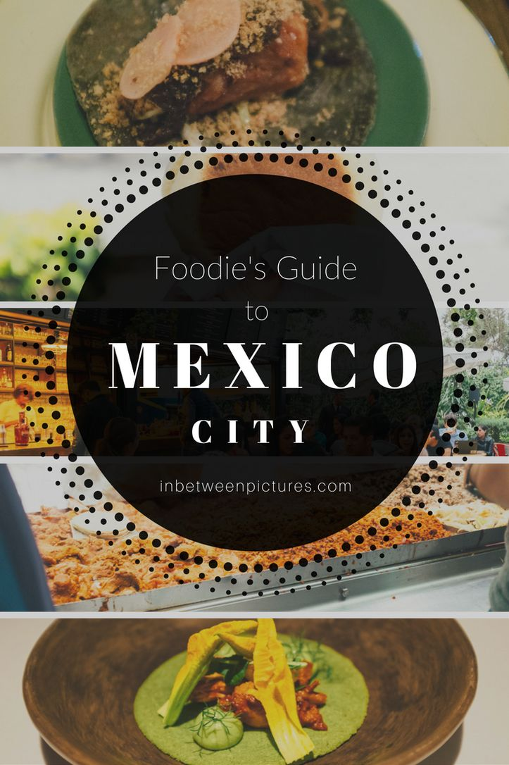 Foodie's Guide To Mexico City | Food and Restaurant Recommendation in Mexico City - InBetweenPictures.com