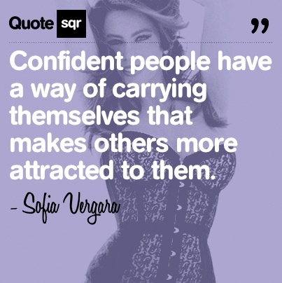 Confident people have a way of carrying themselves that makes others more attracted to them. .  - Sofia Vergara #quotesqr