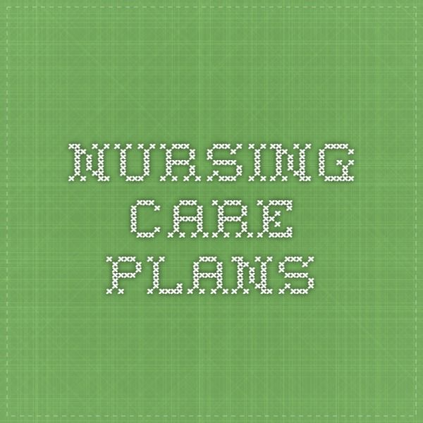 260 best Nursing Care Plans images on Pinterest Care plans - nursing care plan example