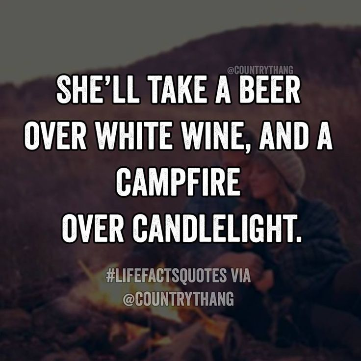 She'll take a beer over white wine, and a campfire over candlelight. #relationshipquotes #countrythang #countrythangquotes #countryquotes #countrysayings