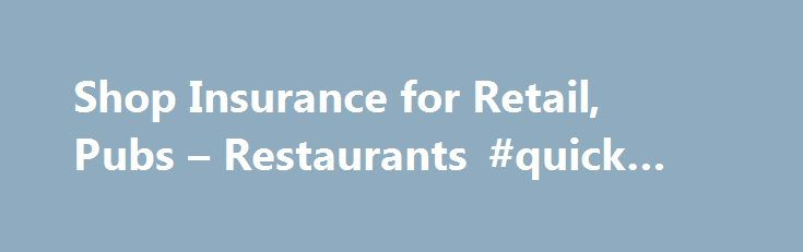 Shop Insurance for Retail, Pubs – Restaurants #quick #loans http://insurances.remmont.com/shop-insurance-for-retail-pubs-restaurants-quick-loans/  #shop insurance # Shop Insurance We give you more You could pay as little as £22 a month* Public Liability included as standard (comprehensive cover only) Interest-free monthly instalments Freephone 24 hr legal, health safety claims helpline Our Shop Insurance was designed with retail outlet, Shops and pub restaurant owners in mind, where your…