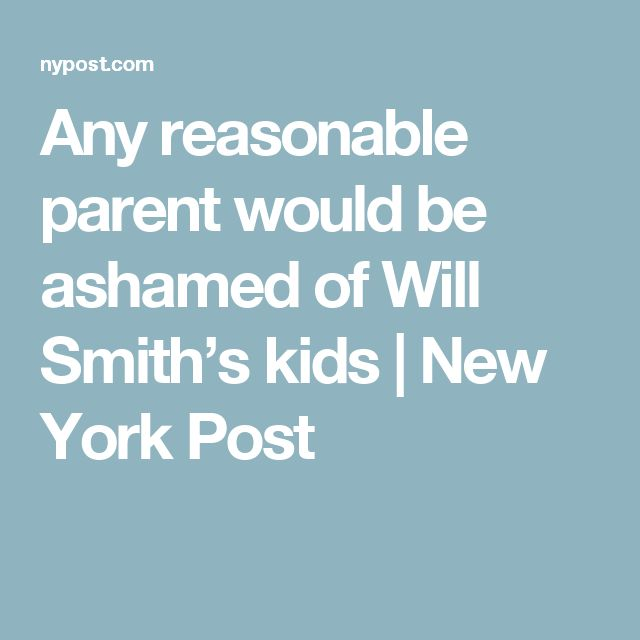 Any reasonable parent would be ashamed of Will Smith's kids | New York Post