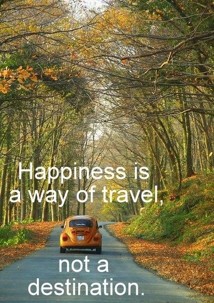 Felicidad es la manera de viajar, no el destino.