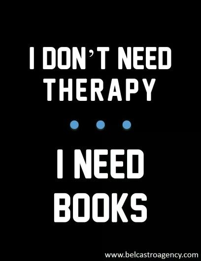 Books are cheaper than therapy!