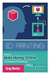 Go to http://discounted-3d-printer-store.co.uk/3d-printing-how-to-make-money-online-leveraging-technology-with-a-3d-415460066  to review 3D Printing: How to Make Money Online Leveraging Technology with a 3D Printing Business (3D Printing - 3D Printing Business - 3D Printing for Beginners - How to 3D Print) by Greg Norton (2015-07-07)