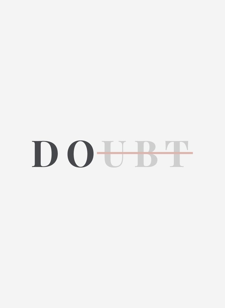 DOUBT  / DO – #DOUBT #howtobe