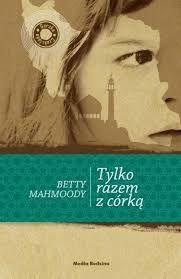 Tylko razem z córką - Betty Mahmoody #booksmylove #books #książki #recenzje #review