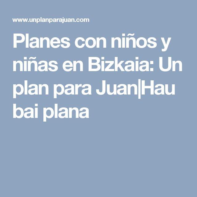 Planes con niños y niñas en Bizkaia: Un plan para Juan|Hau bai plana