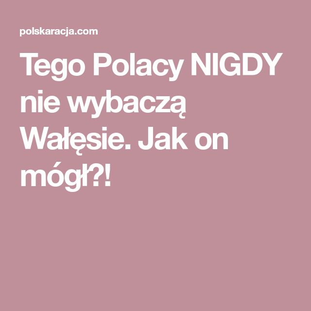 Tego Polacy NIGDY nie wybaczą Wałęsie. Jak on mógł?!