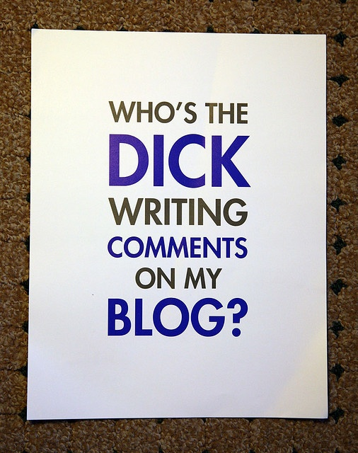 Who's The Dick Writing Comments On My Blog by Scott Beale, via Flickr/jajaja