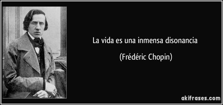 La vida es una inmensa disonancia (Frédéric Chopin)