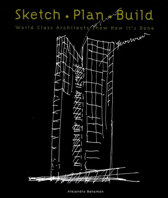 Sketch. Plan. Build.  World Class Architects Show How It&#039