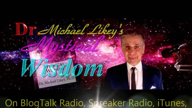Dr. Michael Likey's Mystical Wisdom on BlogTalk Radio: http://www.blogtalkradio.com/drmichaellikey Spreaker Radio: http://www.spreaker.com/show/dr-michael-likeys-mystical-wisdom  iTunes: https://itunes.apple.com/WebObjects/MZStore.woa/wa/viewPodcast?id=491944325&mt=2&ls=1 and You Tube: http://www.youtube.com/user/soulsciencetv